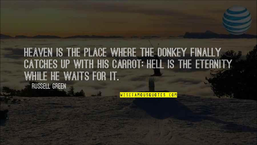 Mengalah Quotes By Russell Green: Heaven is the place where the donkey finally