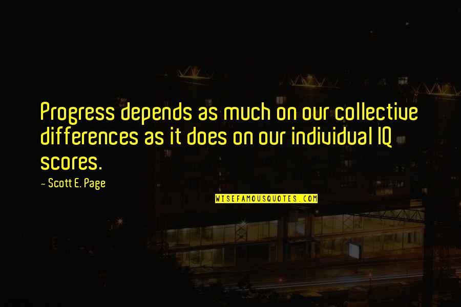 Mengalah Quotes By Scott E. Page: Progress depends as much on our collective differences
