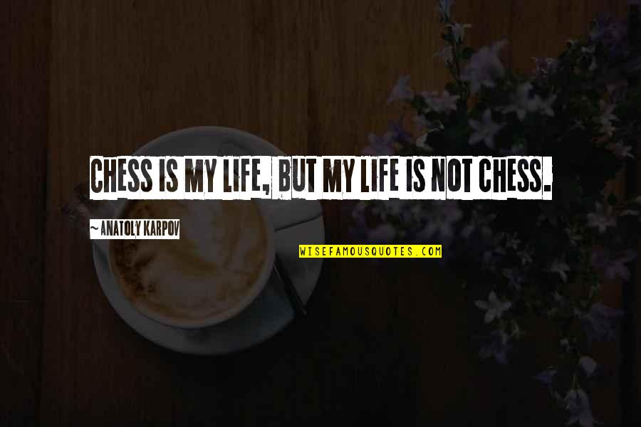 Menkind Quotes By Anatoly Karpov: Chess is my life, but my life is