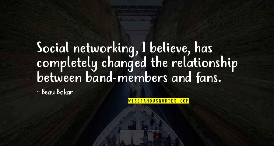 Menkind Quotes By Beau Bokan: Social networking, I believe, has completely changed the