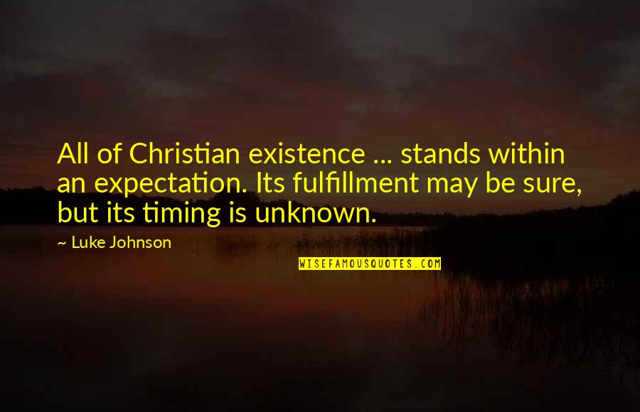 Menkind Quotes By Luke Johnson: All of Christian existence ... stands within an