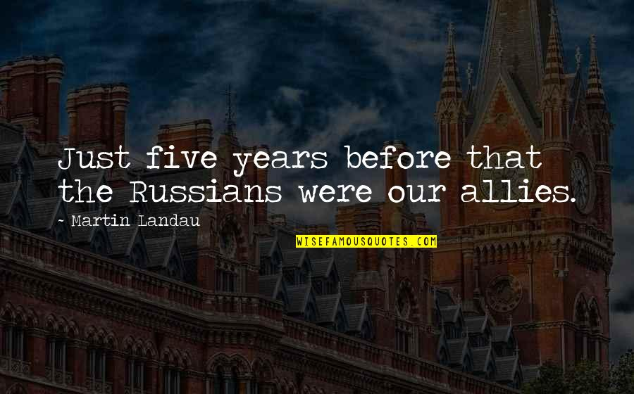 Menkind Quotes By Martin Landau: Just five years before that the Russians were