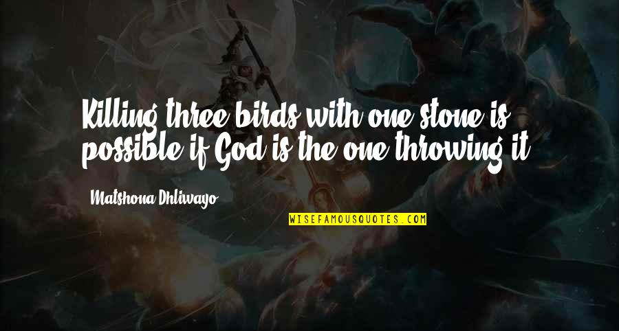 Menkind Quotes By Matshona Dhliwayo: Killing three birds with one stone is possible