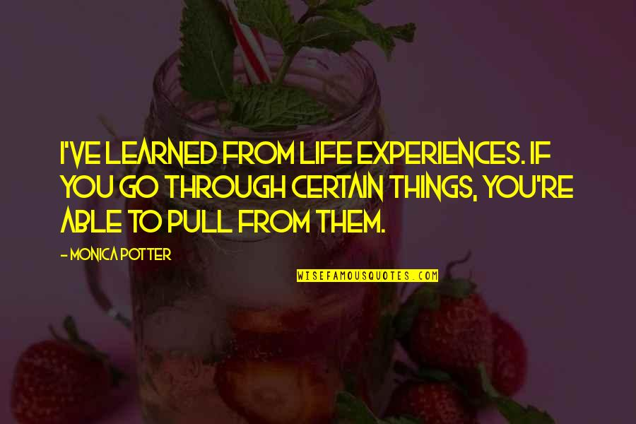Menkind Quotes By Monica Potter: I've learned from life experiences. If you go