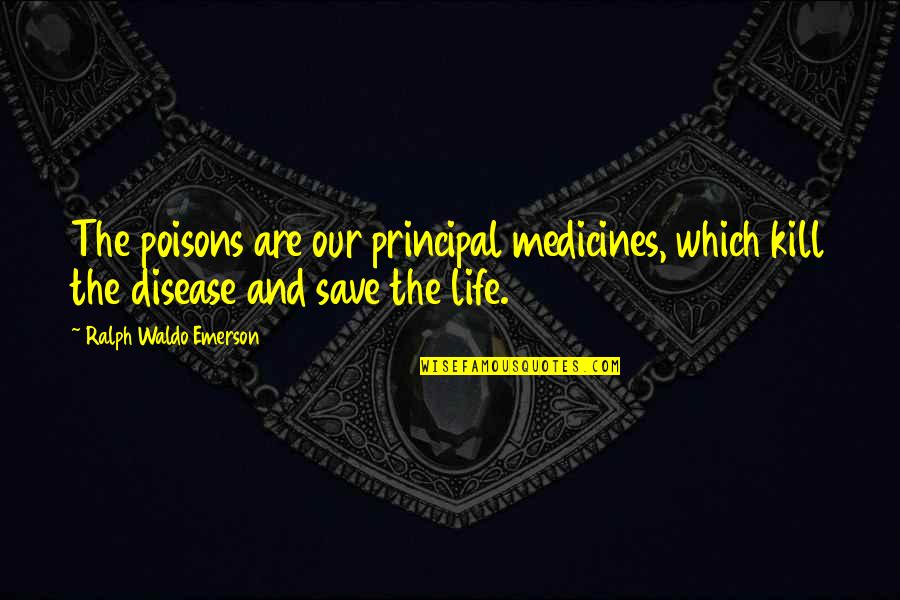 Menkind Quotes By Ralph Waldo Emerson: The poisons are our principal medicines, which kill