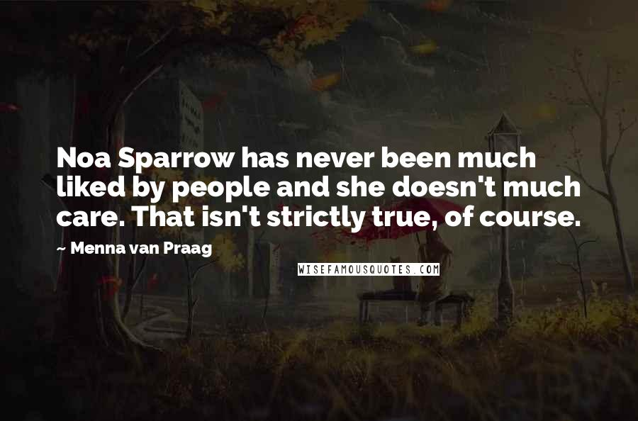 Menna Van Praag quotes: Noa Sparrow has never been much liked by people and she doesn't much care. That isn't strictly true, of course.