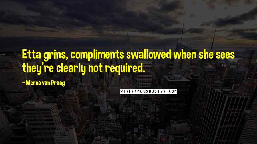 Menna Van Praag quotes: Etta grins, compliments swallowed when she sees they're clearly not required.