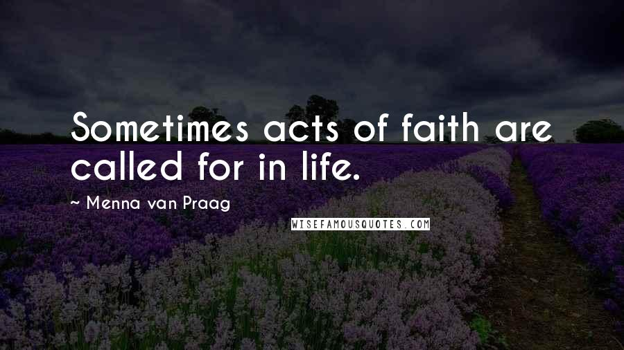 Menna Van Praag quotes: Sometimes acts of faith are called for in life.