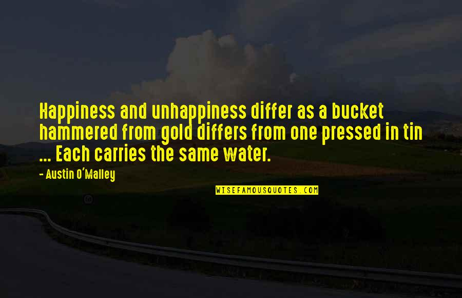 Mens Sleeve Quotes By Austin O'Malley: Happiness and unhappiness differ as a bucket hammered