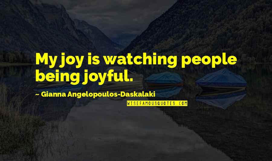 Mens Sleeve Quotes By Gianna Angelopoulos-Daskalaki: My joy is watching people being joyful.