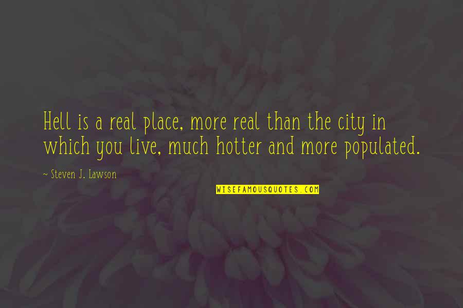 Mens Sleeve Quotes By Steven J. Lawson: Hell is a real place, more real than