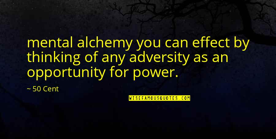 Mental Alchemy Quotes By 50 Cent: mental alchemy you can effect by thinking of