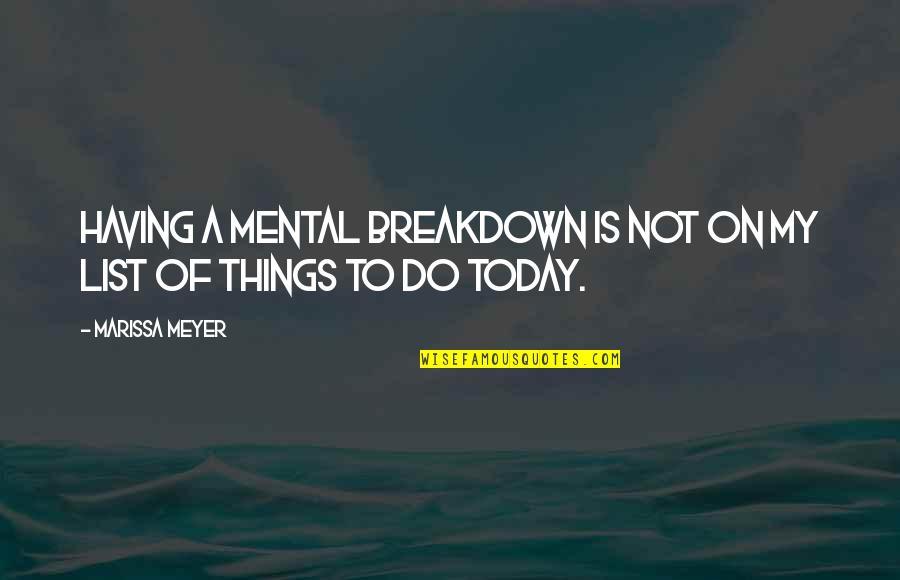 Mental Breakdown Quotes By Marissa Meyer: Having a mental breakdown is not on my