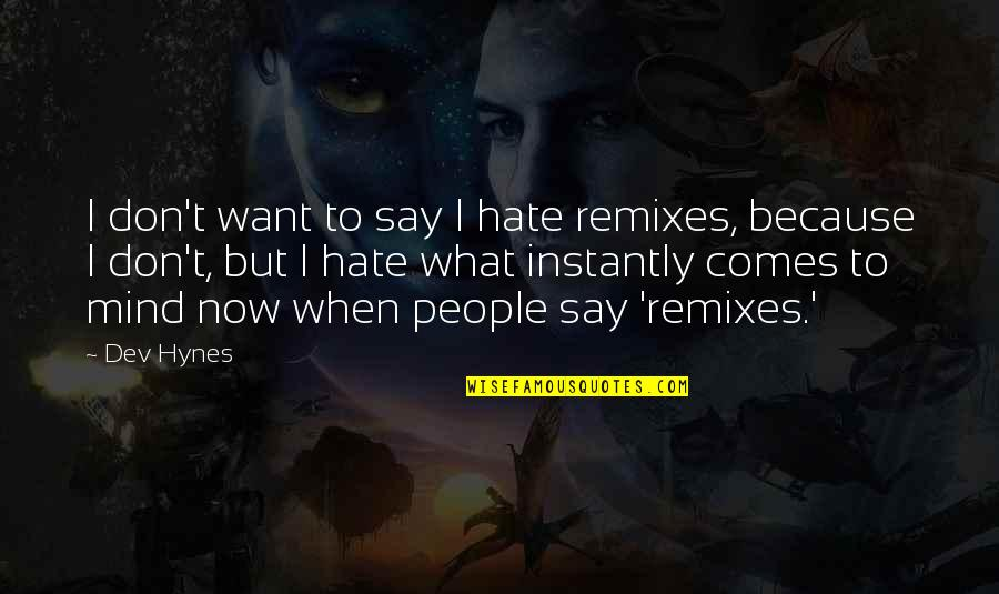 Mental Disability Quotes By Dev Hynes: I don't want to say I hate remixes,