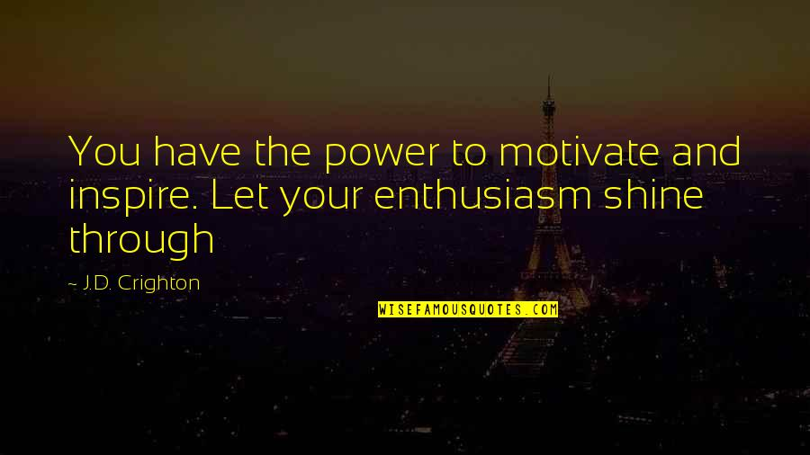 Mental Disability Quotes By J.D. Crighton: You have the power to motivate and inspire.