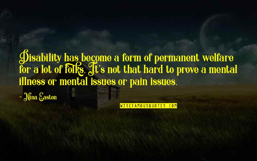 Mental Disability Quotes By Nina Easton: Disability has become a form of permanent welfare