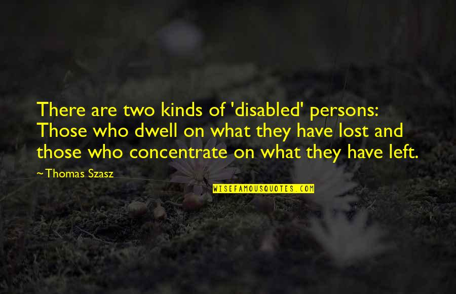 Mental Disability Quotes By Thomas Szasz: There are two kinds of 'disabled' persons: Those