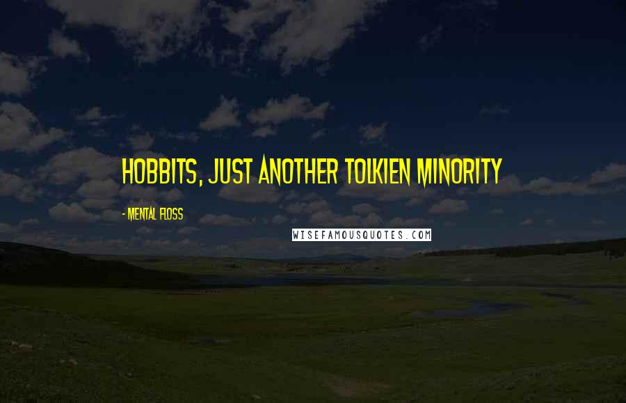 Mental Floss quotes: Hobbits, just another Tolkien Minority