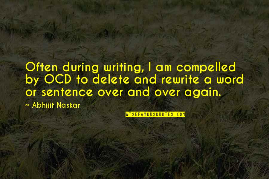 Mental Health Illness Quotes By Abhijit Naskar: Often during writing, I am compelled by OCD