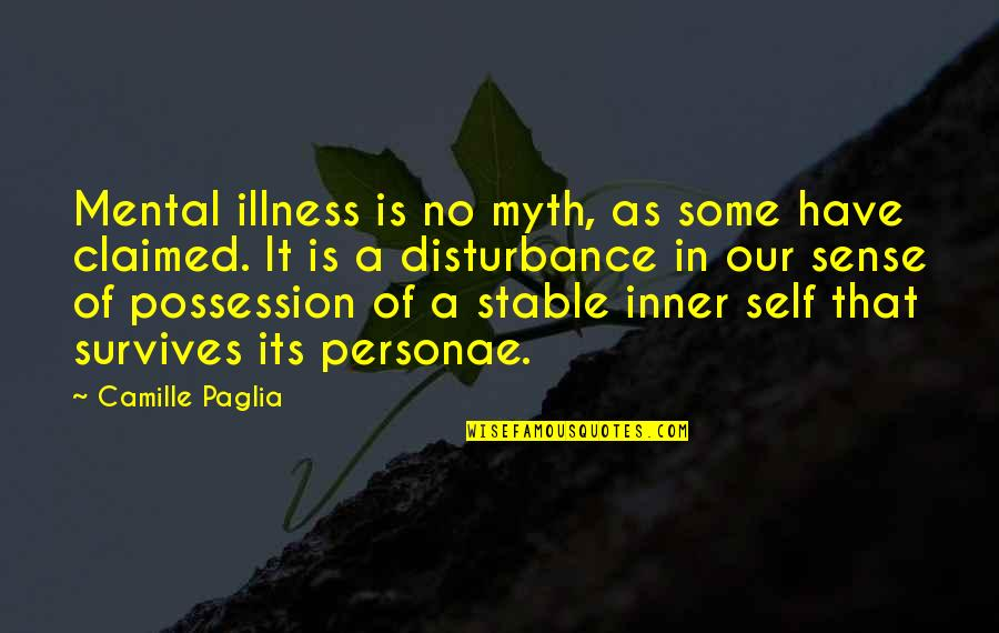 Mental Health Illness Quotes By Camille Paglia: Mental illness is no myth, as some have