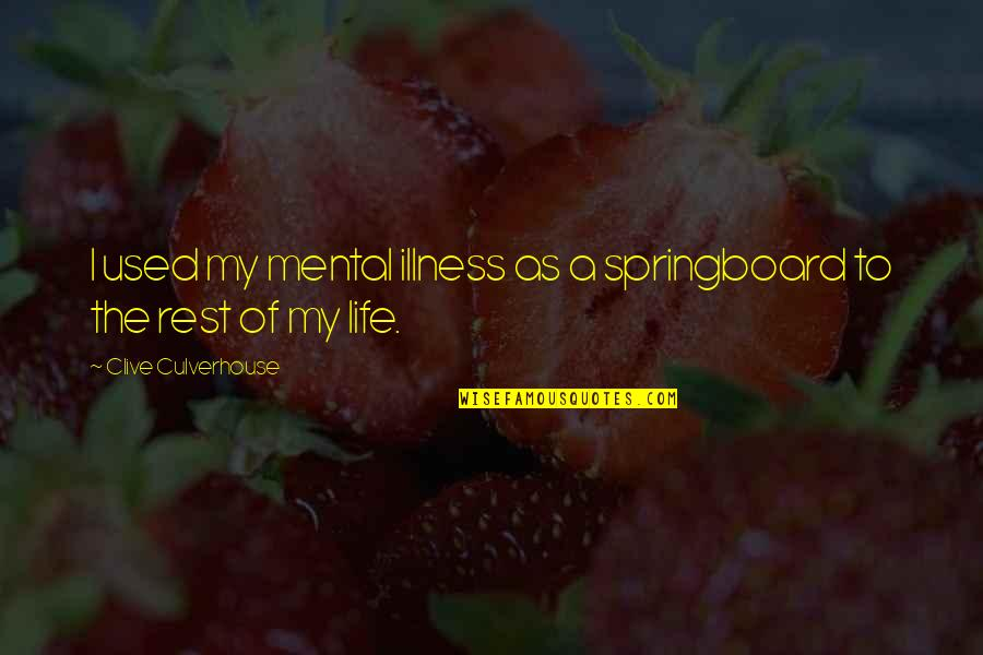Mental Health Illness Quotes By Clive Culverhouse: I used my mental illness as a springboard
