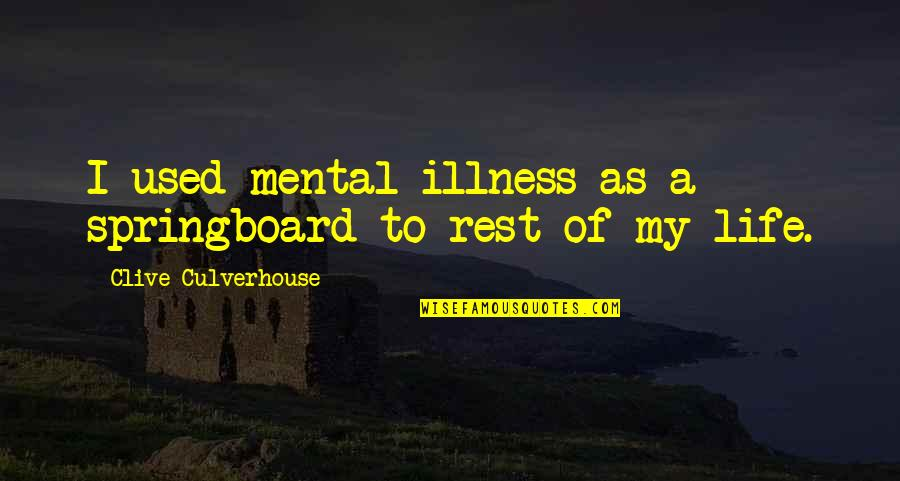 Mental Health Illness Quotes By Clive Culverhouse: I used mental illness as a springboard to