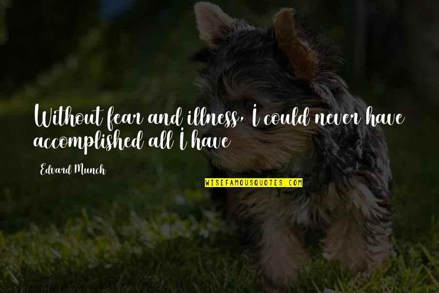 Mental Health Illness Quotes By Edvard Munch: Without fear and illness, I could never have