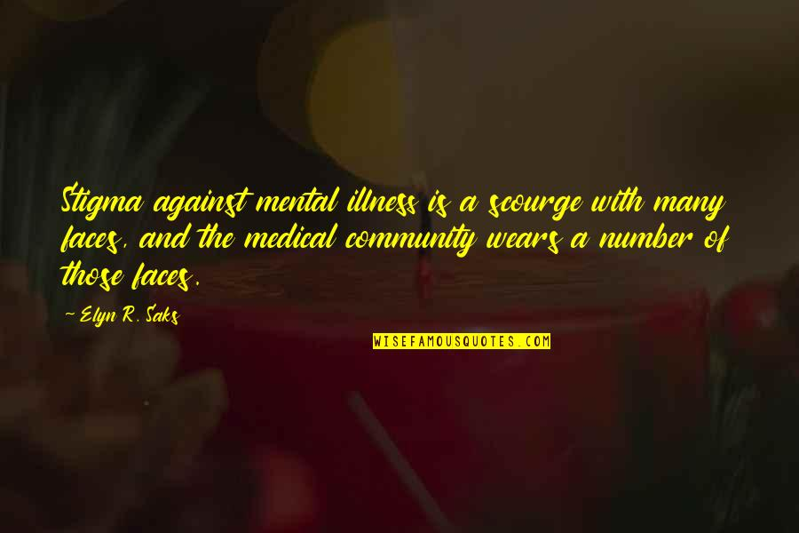 Mental Health Illness Quotes By Elyn R. Saks: Stigma against mental illness is a scourge with