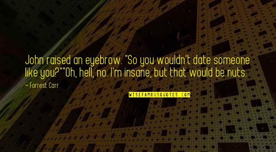 """Mental Health Illness Quotes By Forrest Carr: John raised an eyebrow. """"So you wouldn't date"""