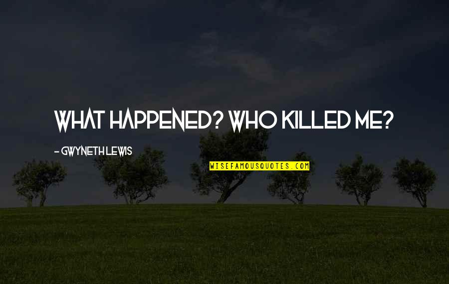 Mental Health Illness Quotes By Gwyneth Lewis: What happened? Who killed me?