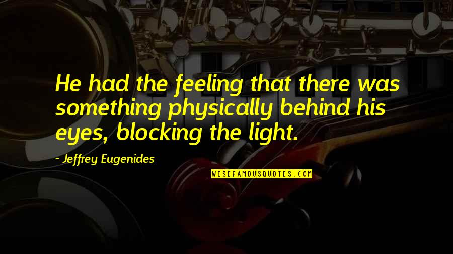 Mental Health Illness Quotes By Jeffrey Eugenides: He had the feeling that there was something