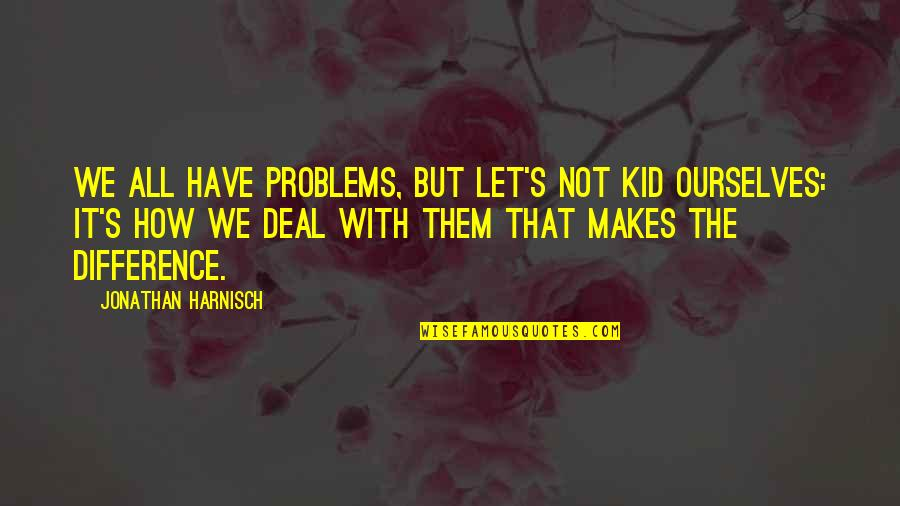 Mental Health Illness Quotes By Jonathan Harnisch: We all have problems, but let's not kid