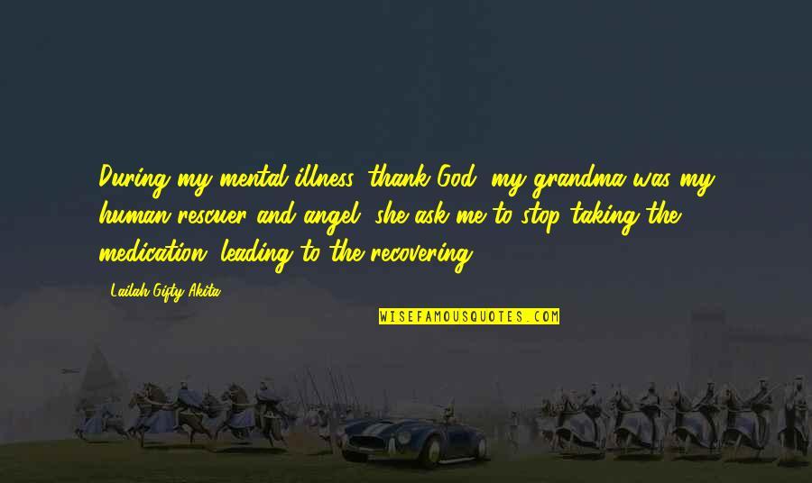 Mental Health Illness Quotes By Lailah Gifty Akita: During my mental illness, thank God, my grandma
