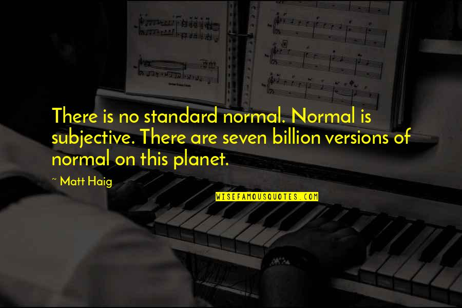 Mental Health Illness Quotes By Matt Haig: There is no standard normal. Normal is subjective.