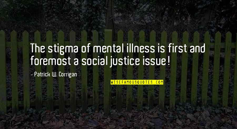 Mental Health Illness Quotes By Patrick W. Corrigan: The stigma of mental illness is first and