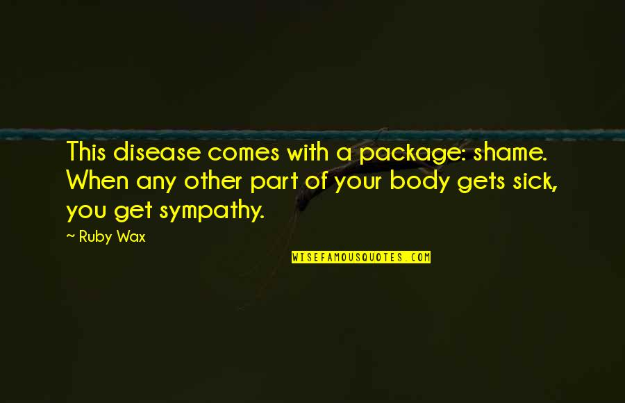 Mental Health Illness Quotes By Ruby Wax: This disease comes with a package: shame. When