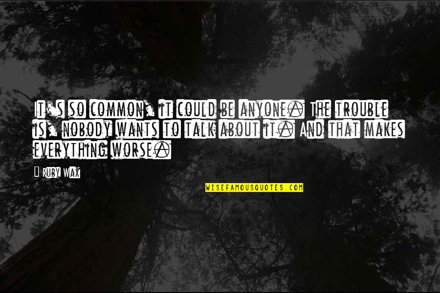 Mental Health Illness Quotes By Ruby Wax: It's so common, it could be anyone. The