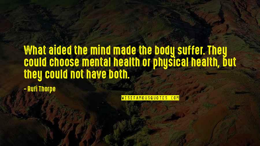 Mental Health Illness Quotes By Rufi Thorpe: What aided the mind made the body suffer.
