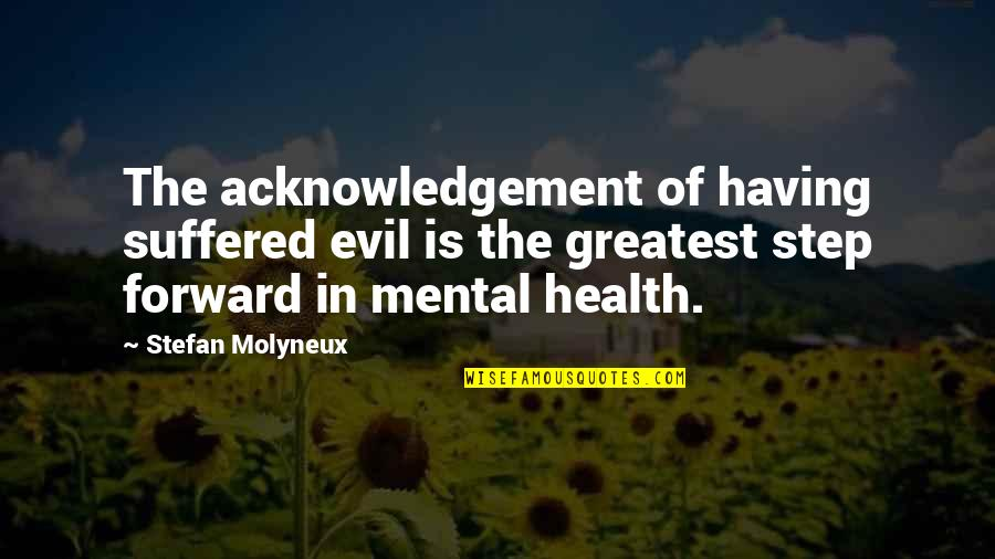 Mental Health Illness Quotes By Stefan Molyneux: The acknowledgement of having suffered evil is the