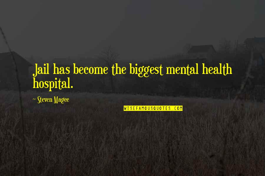 Mental Health Illness Quotes By Steven Magee: Jail has become the biggest mental health hospital.