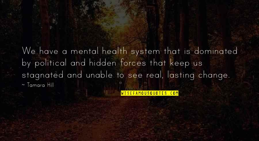 Mental Health Illness Quotes By Tamara Hill: We have a mental health system that is