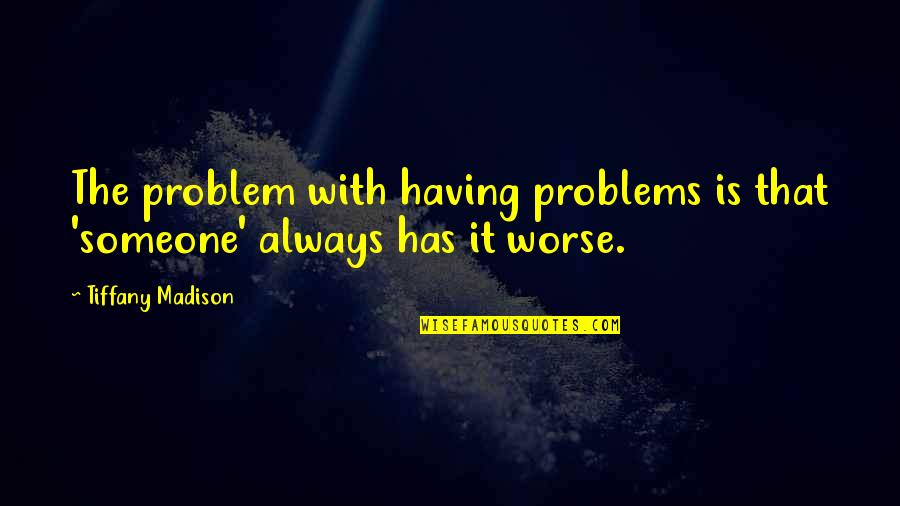 Mental Health Illness Quotes By Tiffany Madison: The problem with having problems is that 'someone'