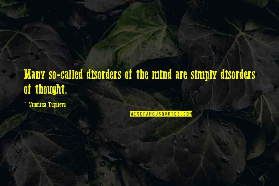 Mental Health Illness Quotes By Vironika Tugaleva: Many so-called disorders of the mind are simply