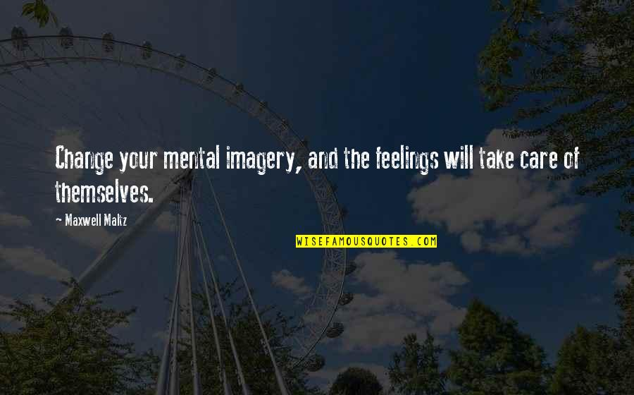 Mental Imagery Quotes By Maxwell Maltz: Change your mental imagery, and the feelings will