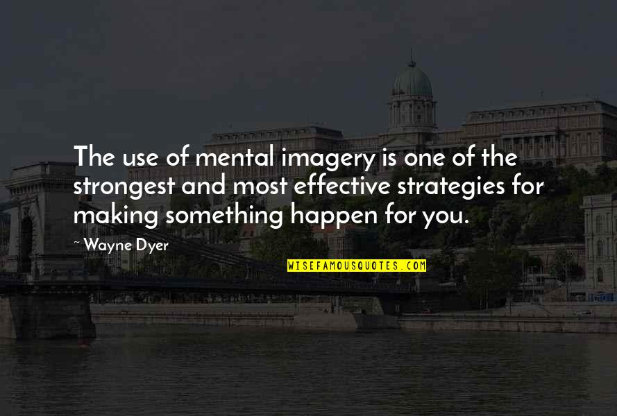 Mental Imagery Quotes By Wayne Dyer: The use of mental imagery is one of