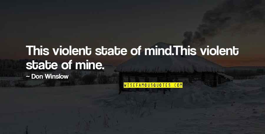 Mental State Of Mind Quotes By Don Winslow: This violent state of mind.This violent state of