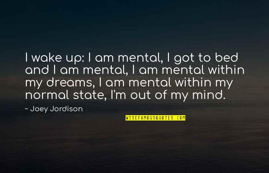 Mental State Of Mind Quotes By Joey Jordison: I wake up: I am mental, I got