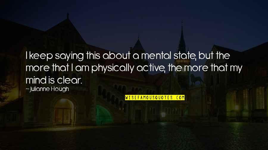 Mental State Of Mind Quotes By Julianne Hough: I keep saying this about a mental state,