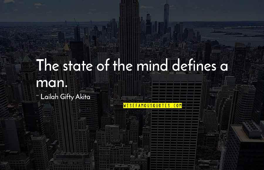 Mental State Of Mind Quotes By Lailah Gifty Akita: The state of the mind defines a man.