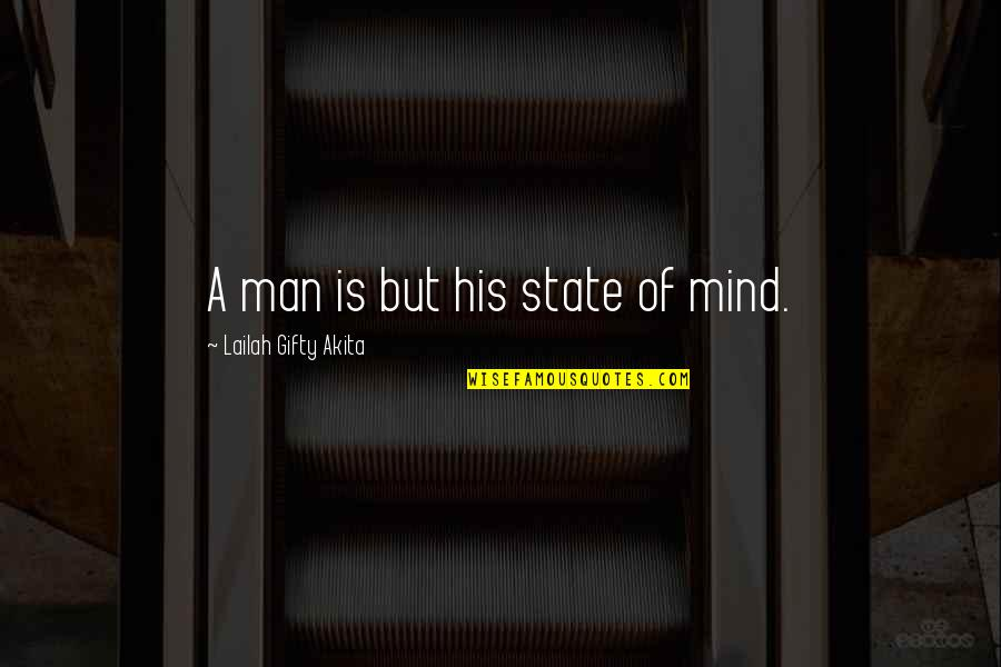Mental State Of Mind Quotes By Lailah Gifty Akita: A man is but his state of mind.